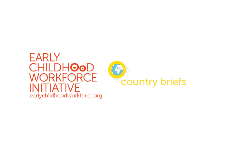 Early Childhood Workforce Initiative Compendium of Country Briefs