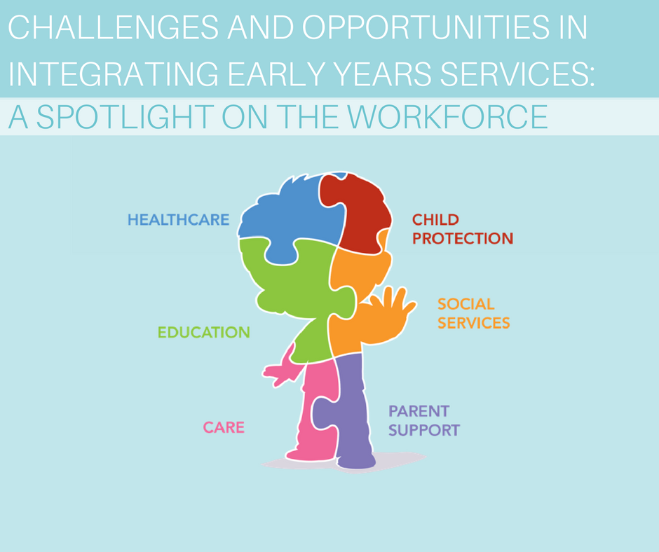 Challenges and opportunities in integrating early childhood services – a spotlight on the workforce