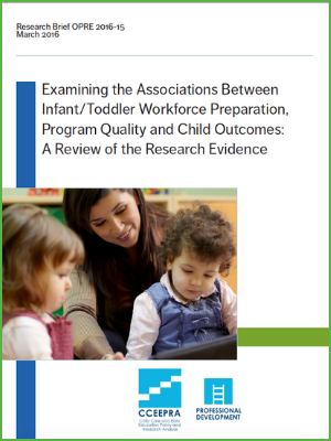 Examining the Associations Between InfantToddler Workforce Preparation, Program Quality and Child Outcomes A Review of the Research Evidence