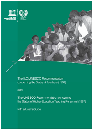 The ILO/UNESCO Recommendation concerning the Education of Teachers (1966) and The UNESCO Recommendations concerning the Status of Higher Education Teaching Personnel (1997) with a User's Guide