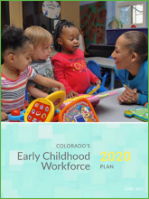Colorado's Early Childhood Workforce 2020 Plan