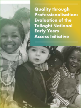 Quality through Professionalisation: Local Evaluation of the Tallaght National Early Years Access Initiative